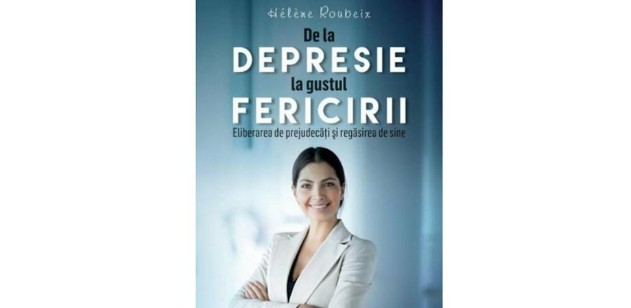 De la depresie la gustul fericirii